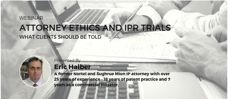 Attorney ethics and IPR Webinar by Eric Halber